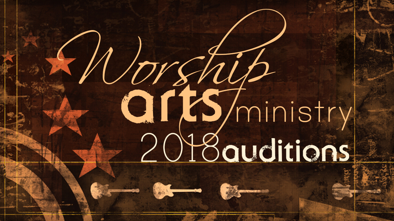 Worship Arts Ministry – 2018 Auditions
