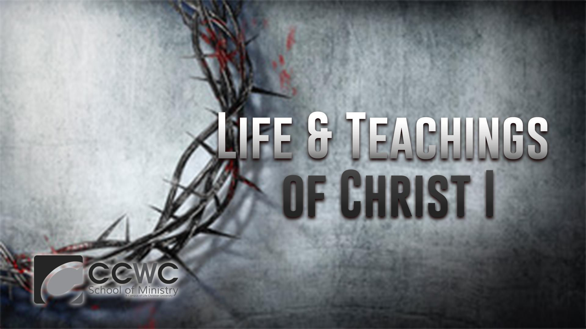 Life Christian University- Life & Teachings of Christ I
